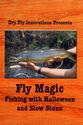 Fly Magic: Fishing With Halloween® and Slow Stone® - Fly Magic: Halloween and Slow Stone